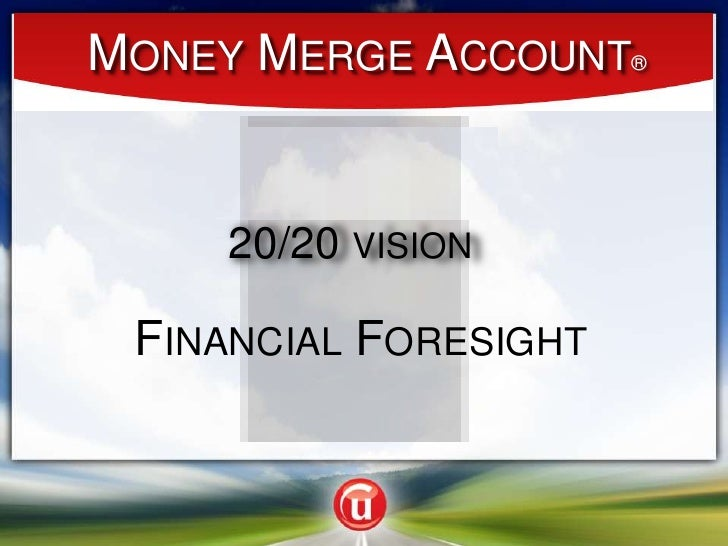 Money Merge Account®<br />20/20 vision<br />20/20 vision<br />Financial Foresight<br />