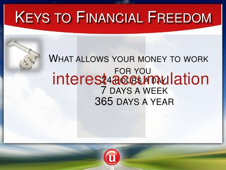 Keys to Financial Freedom<br />What allows your money to work for you<br />interest accumulation<br />24 hours a day<br />...