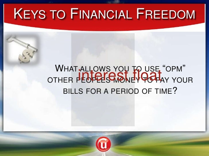 """Keys to Financial Freedom<br />What allows you to use """"opm""""     other peoples money to pay your bills for a period of time..."""