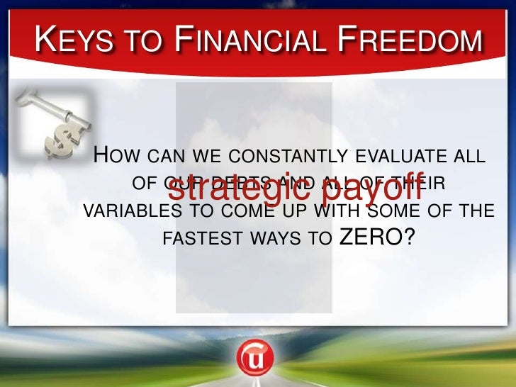 Keys to Financial Freedom<br />How can we constantly evaluate all of our debts and all of their variables to come up with ...