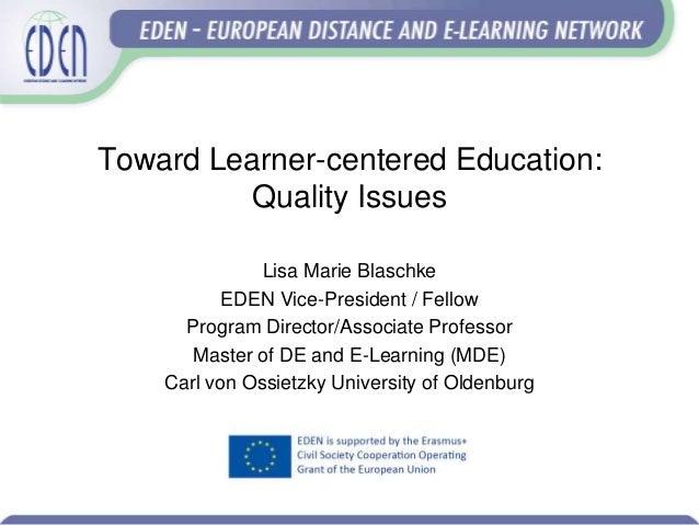 Toward Learner-centered Education: Quality Issues Lisa Marie Blaschke EDEN Vice-President / Fellow Program Director/Associ...