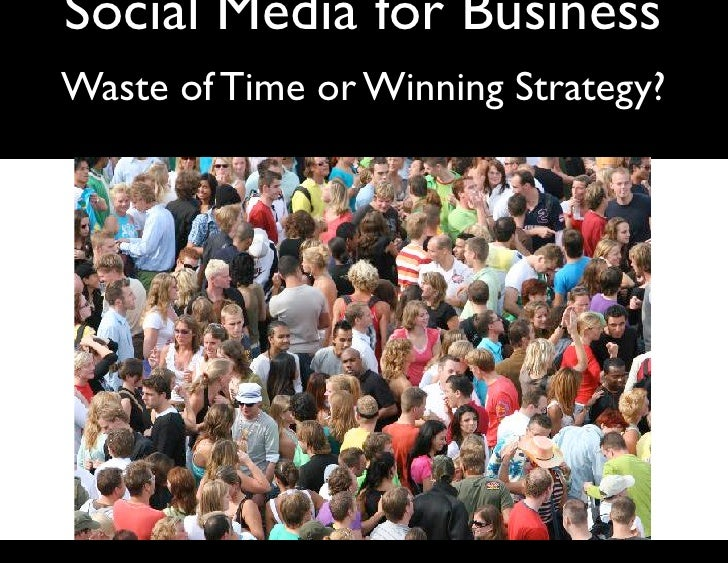 Social Media for Business Waste of Time or Winning Strategy?