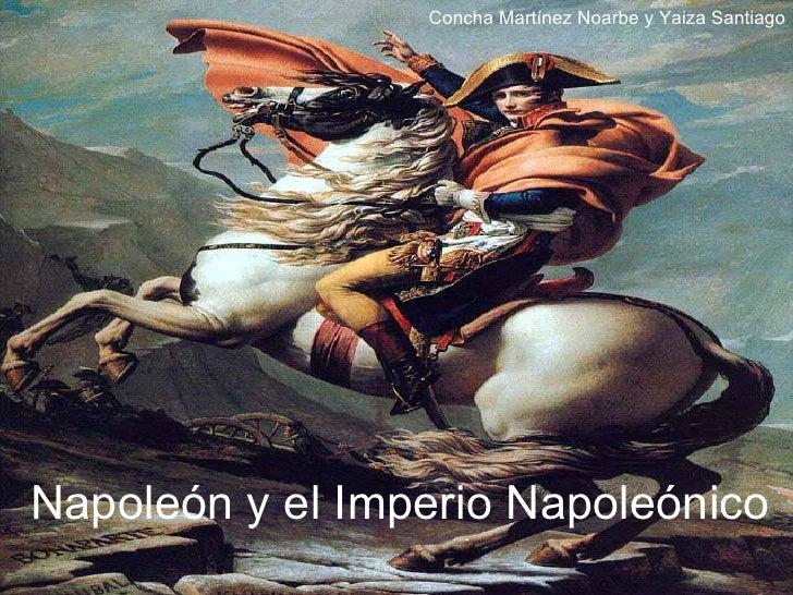 Napoleón y el Imperio Napoleónico Concha Martínez Noarbe y Yaiza Santiago
