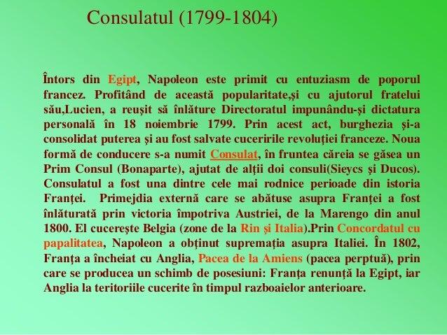 Consulatul (1799-1804)  Întors din Egipt, Napoleon este primit cu entuziasm de poporul  francez. Profitând de această popu...