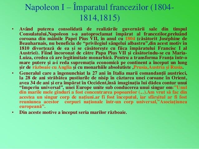 Napoleon I – Împaratul francezilor (1804-  1814,1815)  • Având puterea consolidată de realizările guvernării sale din timp...