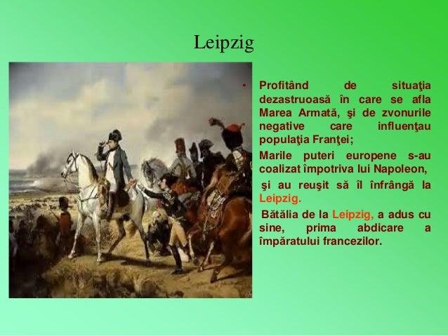 Leipzig  • Profitând de situaţia  dezastruoasă în care se afla  Marea Armată, şi de zvonurile  negative care influenţau  p...