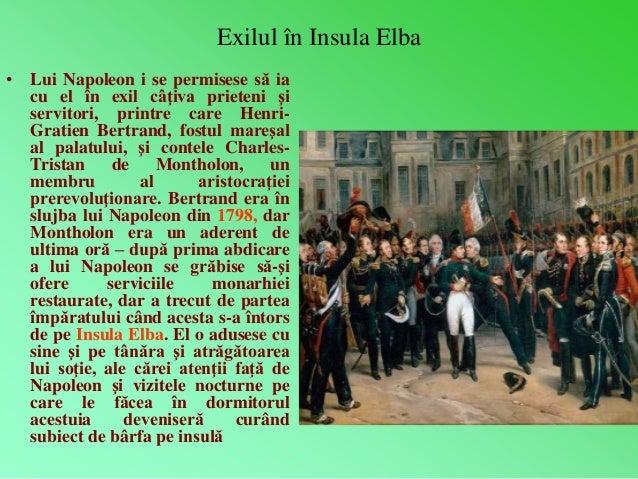 Exilul în Insula Elba  • Lui Napoleon i se permisese să ia  cu el în exil câţiva prieteni şi  servitori, printre care Henr...