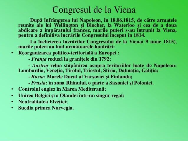 Congresul de la Viena  După înfrângerea lui Napoleon, în 18.06.1815, de către armatele  reunite ale lui Wellington şi Bluc...