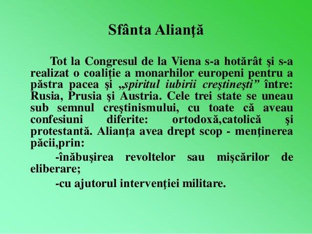 Sfânta Alianţă  Tot la Congresul de la Viena s-a hotărât şi s-a  realizat o coaliţie a monarhilor europeni pentru a  păstr...