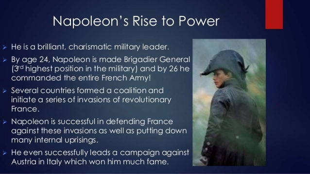 the influence on napoleons rise to power European history/napoleon bonaparte and the rise of nationalism 1 european history/napoleon bonaparte and the rise of while preserving the balance of power.