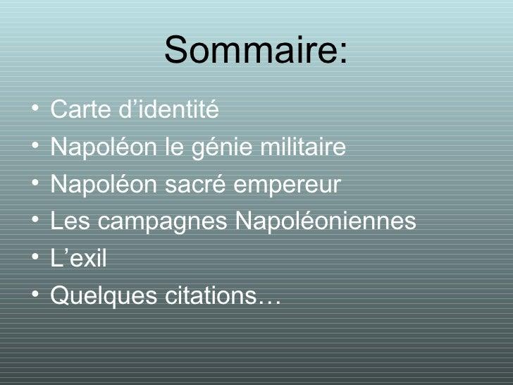 Sommaire: <ul><li>Carte d'identité </li></ul><ul><li>Napoléon le génie militaire </li></ul><ul><li>Napoléon sacré empereur...