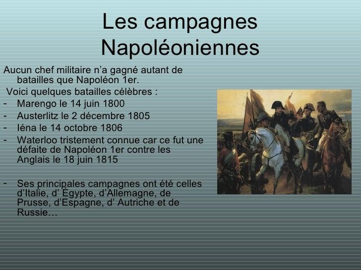 Les campagnes Napoléoniennes <ul><li>Aucun chef militaire n'a gagné autant de batailles que Napoléon 1er. </li></ul><ul><l...