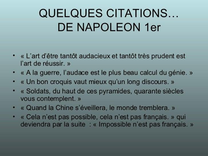 QUELQUES CITATIONS… DE NAPOLEON 1er <ul><li>«L'art d'être tantôt audacieux et tantôt très prudent est l'art de réussir.»...