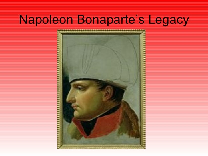 the legacy of napoleon bonaparte Napoleon's legacy has been a source of profound debate since his death however,  romantic understanding of bonaparte than any chronological scheme.