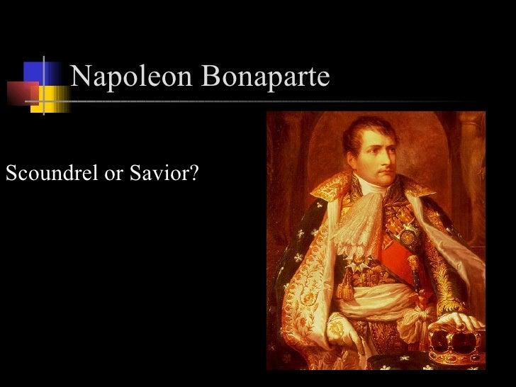 Napoleon Bonaparte   <ul><li>Scoundrel or Savior? </li></ul>Napoleon Bonaparte  1769-1821   Born on French ruled island of...