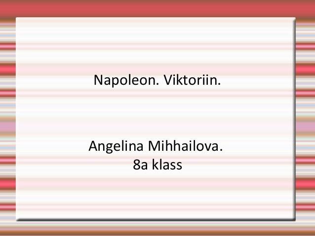 Napoleon. Viktoriin.Angelina Mihhailova.       8a klass