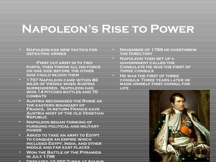 napoleon bonapartes steps to his rise to power Transcript of the directory and napoleon's rise to power,  how it impacted on napoleon bonaparte and  how far was napoleon responsible for his own rise between.