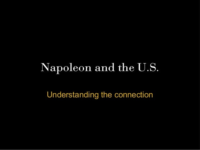 Napoleon and the U.S. Understanding the connection