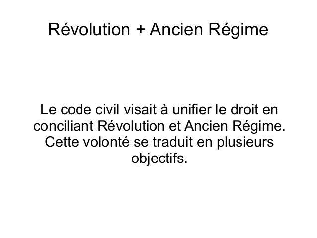 Révolution + Ancien Régime Le code civil visait à unifier le droit en conciliant Révolution et Ancien Régime. Cette volont...