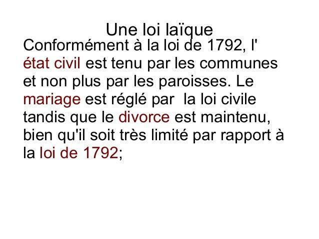 Une loi laïque Conformément à la loi de 1792, l' état civil est tenu par les communes et non plus par les paroisses. Le ma...