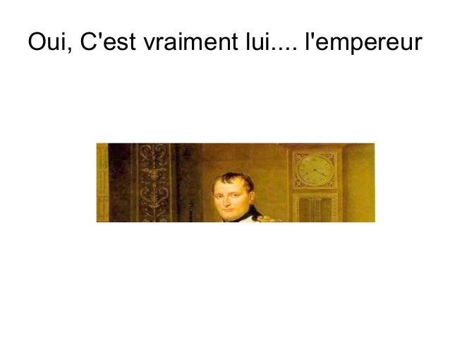 Oui, C'est vraiment lui.... l'empereur