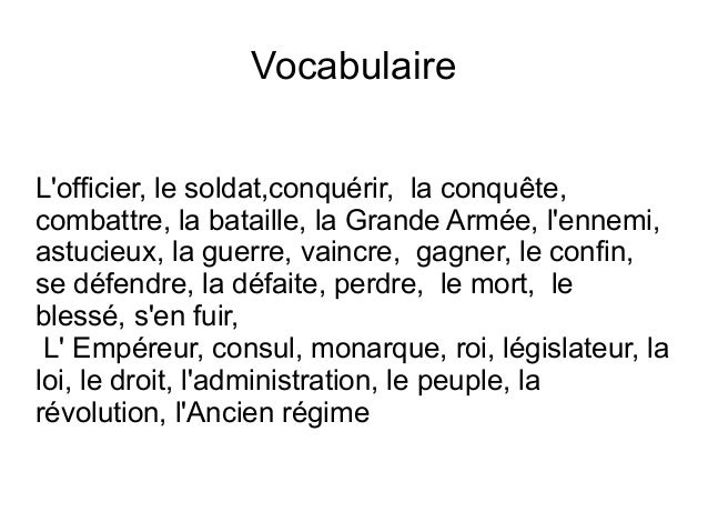 Vocabulaire L'officier, le soldat,conquérir, la conquête, combattre, la bataille, la Grande Armée, l'ennemi, astucieux, la...