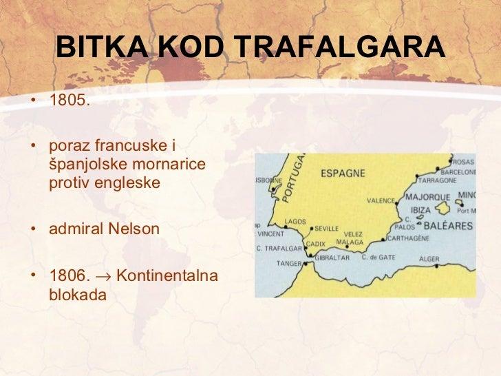 BITKA KOD TRAFALGARA <ul><li>1805. </li></ul><ul><li>poraz francuske i španjolske mornarice protiv engleske </li></ul><ul>...