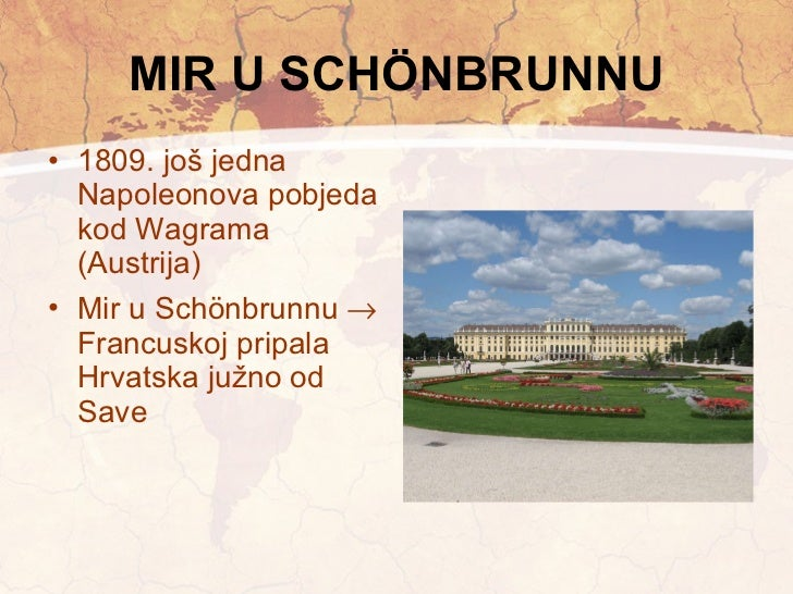 MIR U SCHÖNBRUNNU <ul><li>1809. još jedna Napoleonova pobjeda kod Wagrama (Austrija) </li></ul><ul><li>Mir u Schönbrunnu  ...