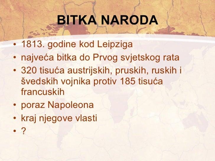 BITKA NARODA <ul><li>1813. godine kod Leipziga </li></ul><ul><li>najveća bitka do Prvog svjetskog rata </li></ul><ul><li>3...