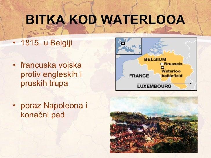 BITKA KOD WATERLOOA <ul><li>1815. u Belgiji </li></ul><ul><li>francuska vojska protiv engleskih i pruskih trupa </li></ul>...
