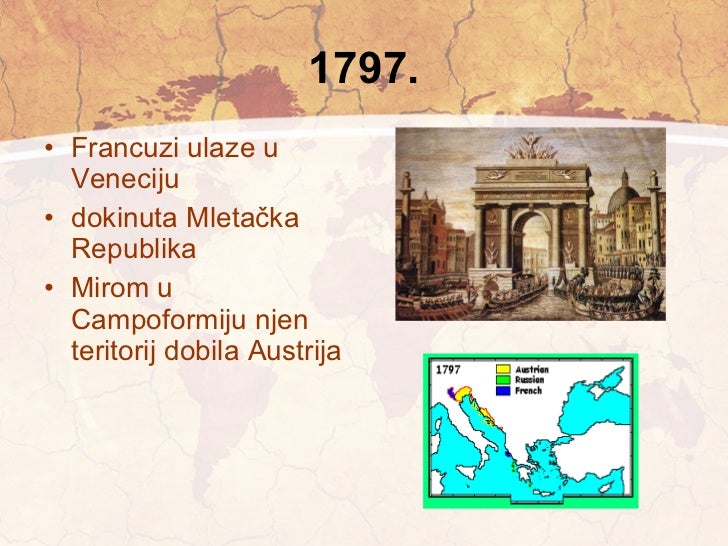1797. <ul><li>Francuzi ulaze u Veneciju </li></ul><ul><li>dokinuta Mletačka Republika </li></ul><ul><li>Mirom u Campoformi...
