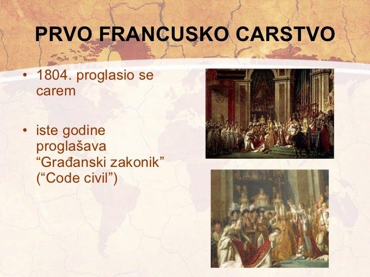 """PRVO FRANCUSKO CARSTVO <ul><li>1804. proglasio se carem </li></ul><ul><li>iste godine proglašava """"Građanski zakonik"""" (""""Cod..."""
