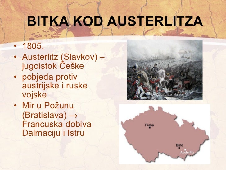 BITKA KOD AUSTERLITZA <ul><li>1805. </li></ul><ul><li>Austerlitz (Slavkov) – jugoistok Češke </li></ul><ul><li>pobjeda pro...