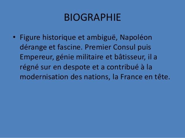 BIOGRAPHIE• Figure historique et ambiguë, Napoléondérange et fascine. Premier Consul puisEmpereur, génie militaire et bâti...