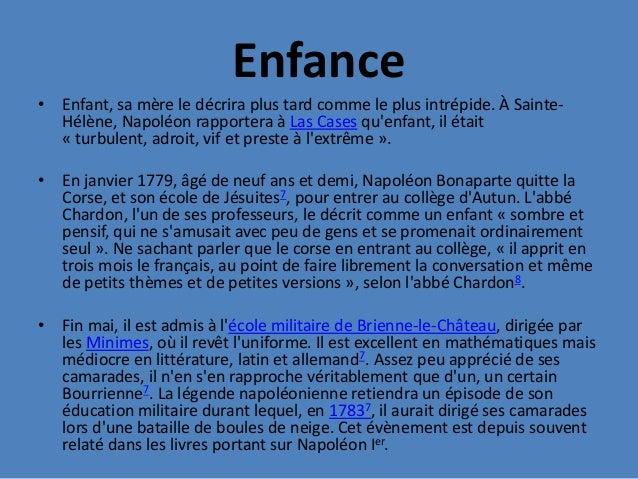 Enfance• Enfant, sa mère le décrira plus tard comme le plus intrépide. À Sainte-Hélène, Napoléon rapportera à Las Cases qu...