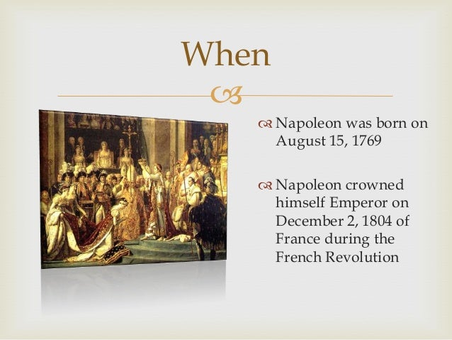 When   Napoleon was born on August 15, 1769  Napoleon crowned himself Emperor on December 2, 1804 of France during the ...