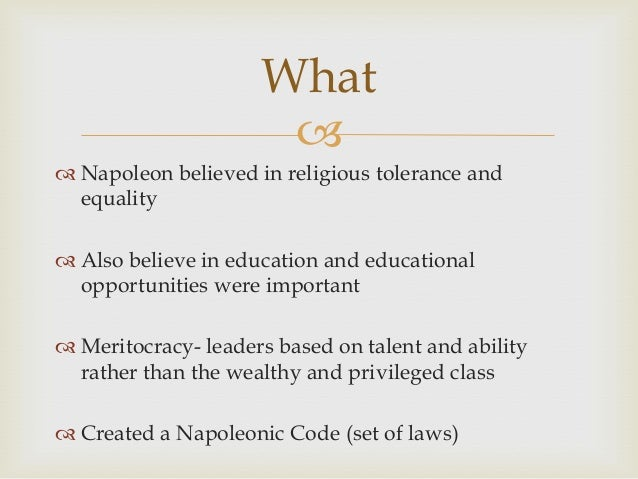 What   Napoleon believed in religious tolerance and equality  Also believe in education and educational opportunities w...