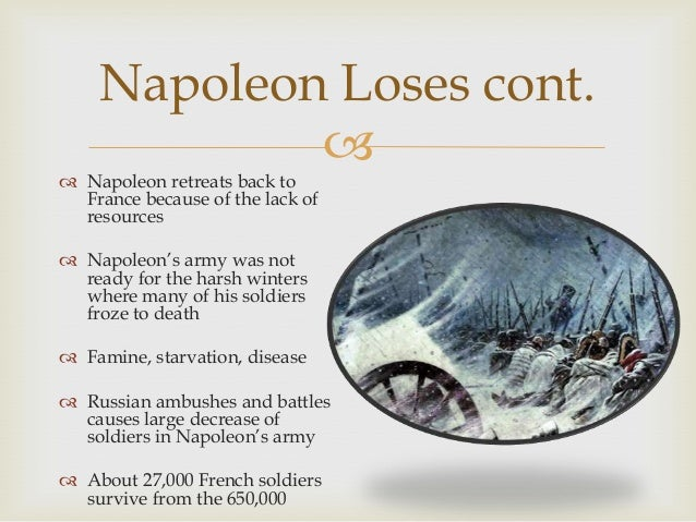 Napoleon Loses cont.    Napoleon retreats back to France because of the lack of resources  Napoleon's army was not read...