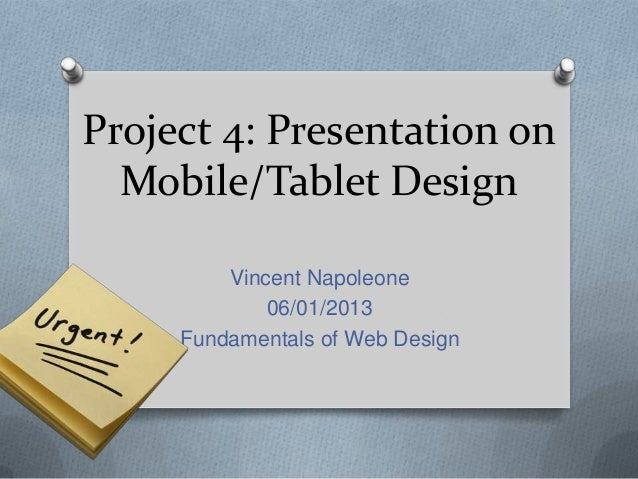 Project 4: Presentation onMobile/Tablet DesignVincent Napoleone06/01/2013Fundamentals of Web Design