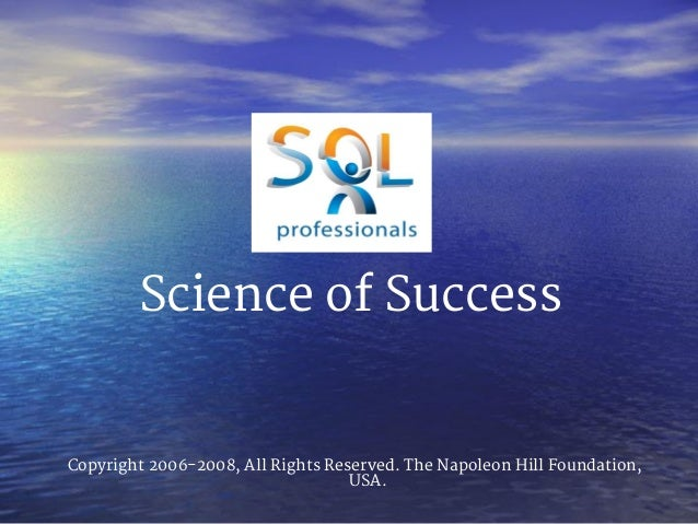 Science of Success Copyright 2006-2008, All Rights Reserved. The Napoleon Hill Foundation, USA.