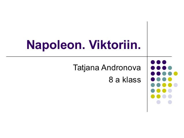 Napoleon. Viktoriin.        Tatjana Andronova                 8 a klass