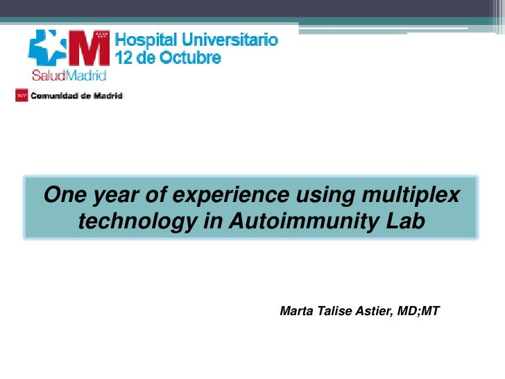 One year of experience using multiplex  technology in Autoimmunity Lab                     Marta Talise Astier, MD;MT