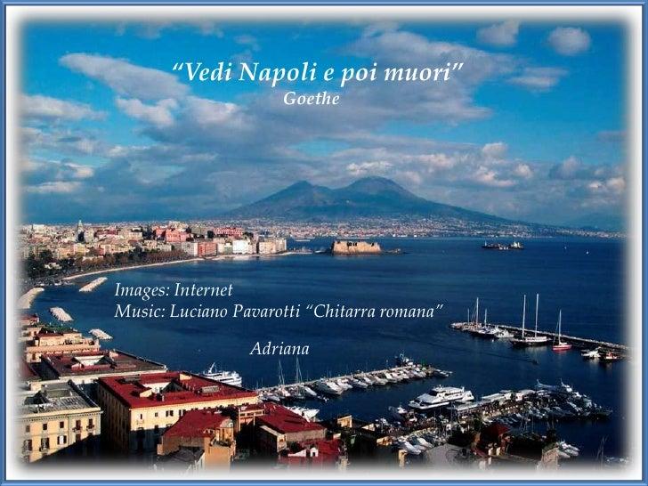 """""""Vedi Napoli e poi muori""""<br />                             Goethe<br />Images: Internet<br />Music: Luciano Pavarotti """"Ch..."""
