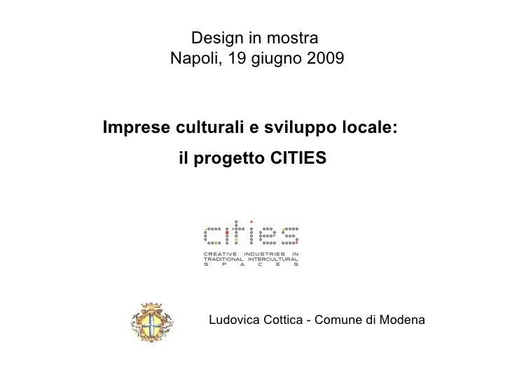 Design in mostra         Napoli, 19 giugno 2009    Imprese culturali e sviluppo locale:          il progetto CITIES       ...