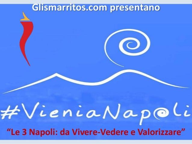 """Glismarritos.com presentano """"Le 3 Napoli: da Vivere-Vedere e Valorizzare"""""""