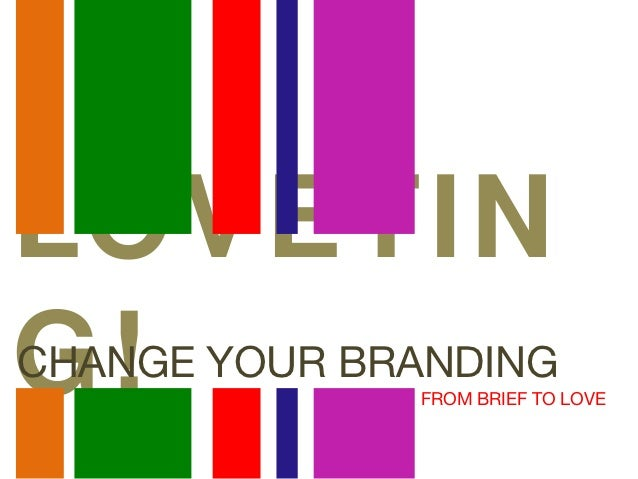 LOVETING!CHANGE YOUR BRANDING              FROM BRIEF TO LOVE