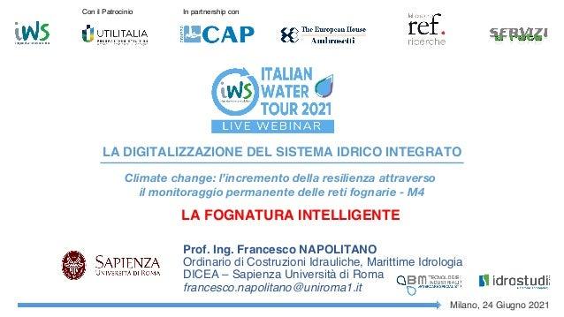 Prof. Ing. Francesco NAPOLITANO Ordinario di Costruzioni Idrauliche, Marittime Idrologia DICEA – Sapienza Università di Ro...