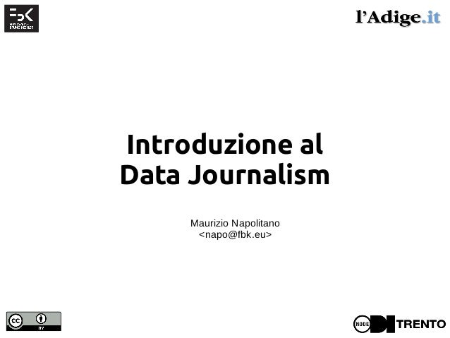 Introduzione al Data Journalism Maurizio Napolitano <napo@fbk.eu>