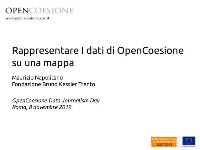 www.opencoesione.gov.it  Rappresentare I dati di OpenCoesione  su una mappa  Maurizio Napolitano  Fondazione Bruno Kessler...