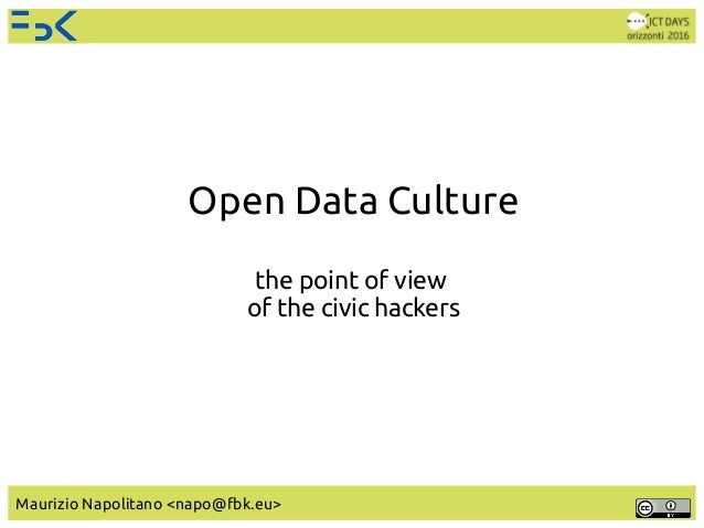 Open Data Culture the point of view of the civic hackers Maurizio Napolitano <napo@fbk.eu>